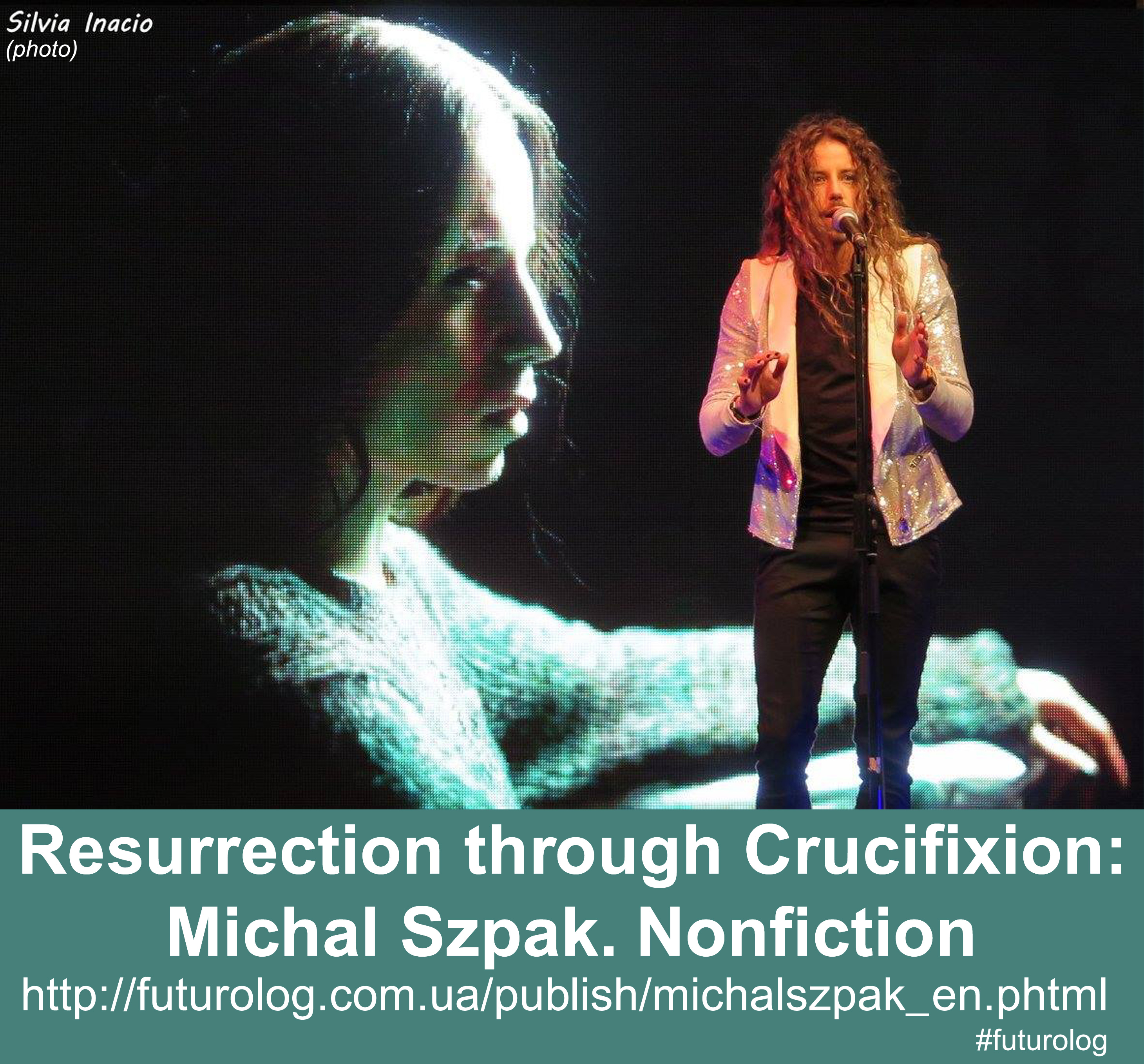 Michal Szpak. Resurrection through Crucifixion. Nonfiction Natalija Yudina Futurolog Михал Шпак Наталия Юдина Футуролог